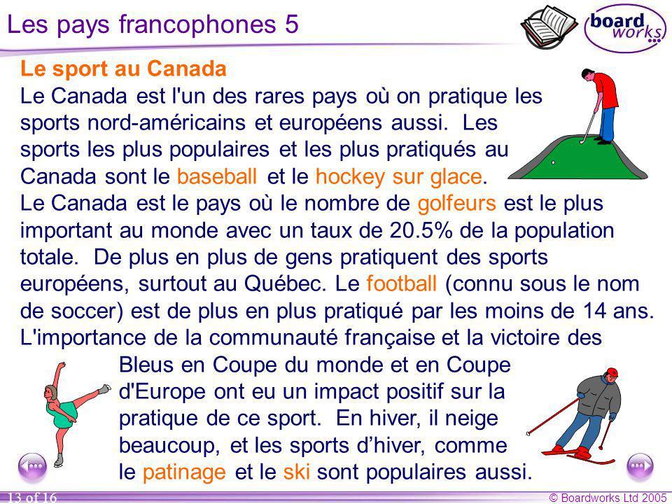 © Boardworks Ltd 2005 13 of 16 Le sport au Canada Le Canada est l'un des rares pays où on pratique les sports nord-américains et européens aussi. Les