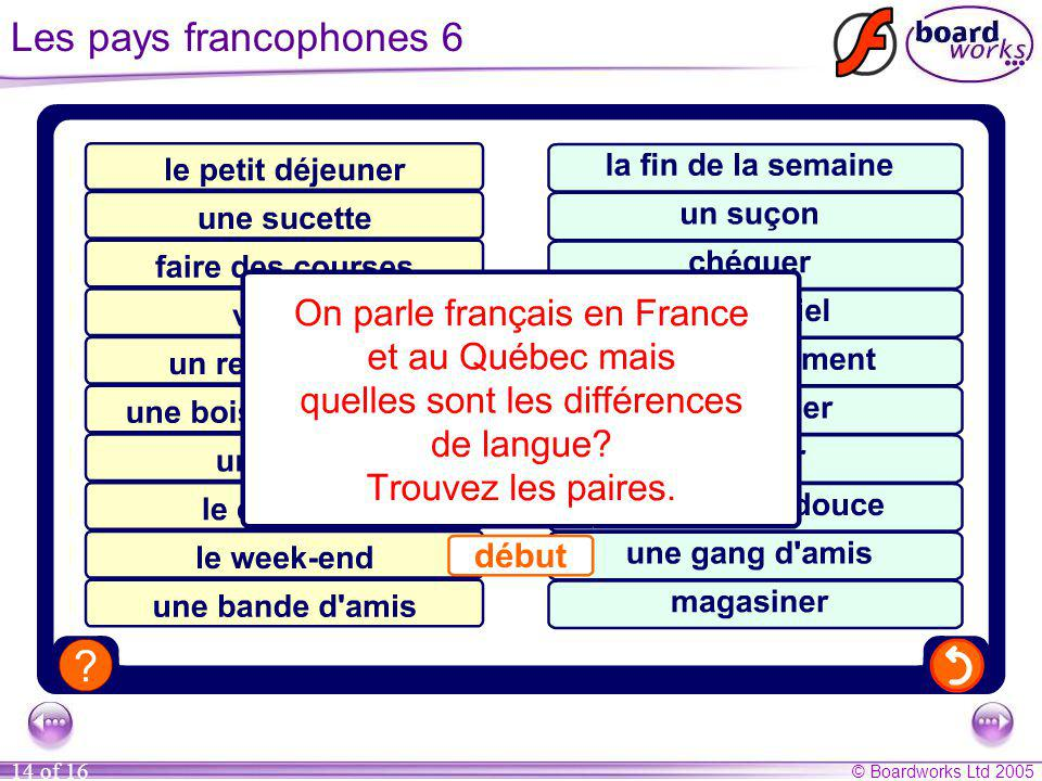 © Boardworks Ltd 2005 14 of 16 Les pays francophones 6