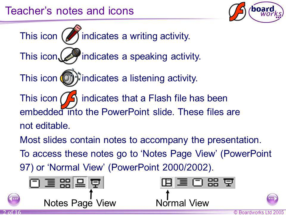 © Boardworks Ltd 2005 2 of 16 Most slides contain notes to accompany the presentation. To access these notes go to Notes Page View (PowerPoint 97) or
