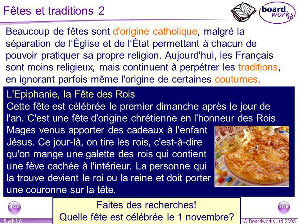 © Boardworks Ltd 2005 5 of 16 Fêtes et traditions 2 Beaucoup de fêtes sont d'origine catholique, malgré la séparation de lÉglise et de lÉtat permettan