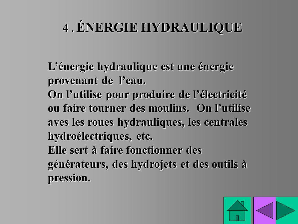 4. ÉNERGIE HYDRAULIQUE Lénergie hydraulique est une énergie provenant de leau. On lutilise pour produire de lélectricité ou faire tourner des moulins.