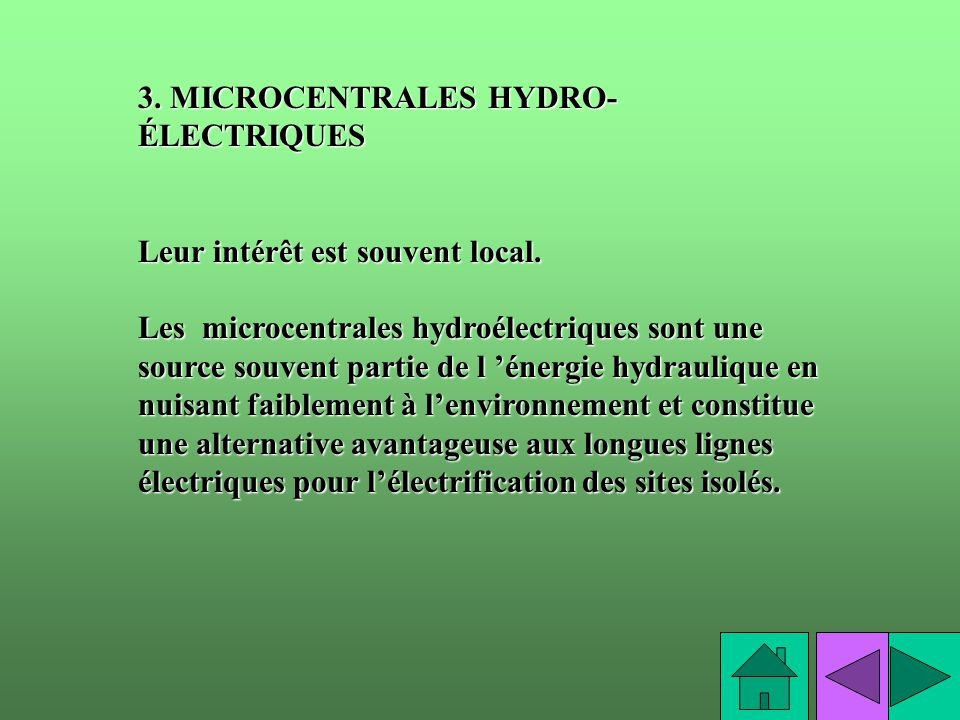 3. MICROCENTRALES HYDRO- ÉLECTRIQUES Leur intérêt est souvent local. Les microcentrales hydroélectriques sont une source souvent partie de l énergie h