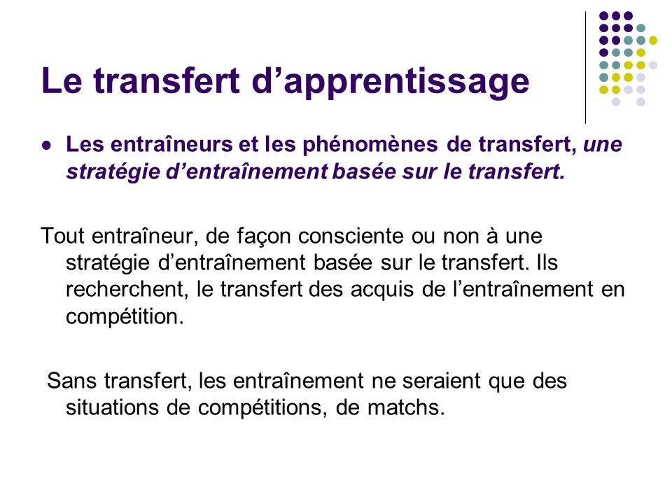 Les entraîneurs et les phénomènes de transfert, une stratégie dentraînement basée sur le transfert. Tout entraîneur, de façon consciente ou non à une