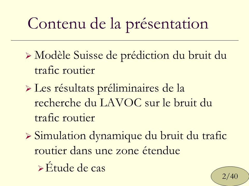 Les problèmes avec le modèle de prédiction du bruit du trafic routier dans une zone étendue La prédiction de bruit dans une zone étendue modélise généralement le trafic en tant que flux stationnaire La plupart des modèles ne considèrent pas l effet des bâtiments Les modèles ne prévoient pas le bruit dans l espace et le temps 23/40