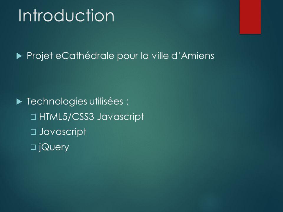 Introduction Projet eCathédrale pour la ville dAmiens Technologies utilisées : HTML5/CSS3 Javascript Javascript jQuery