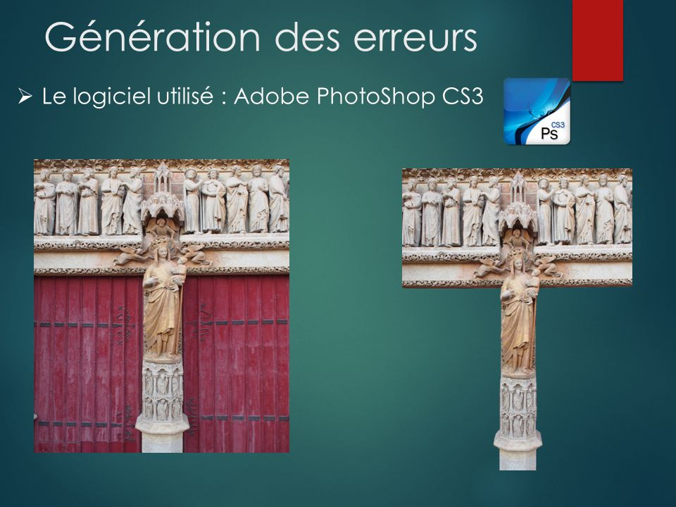 Génération des erreurs Le logiciel utilisé : Adobe PhotoShop CS3