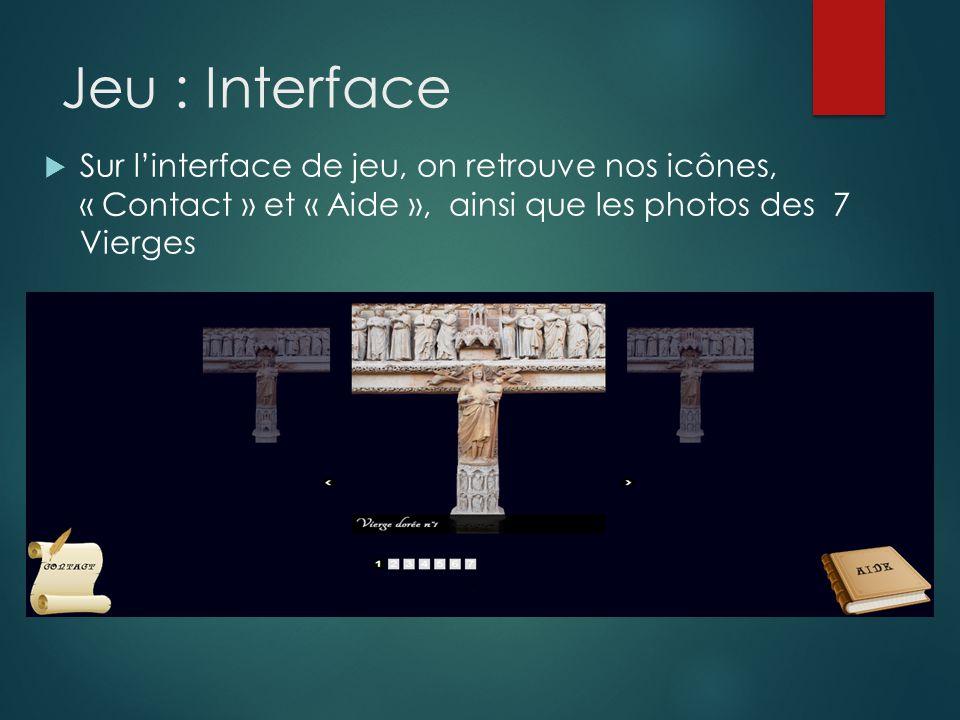 Jeu : Interface Sur linterface de jeu, on retrouve nos icônes, « Contact » et « Aide », ainsi que les photos des 7 Vierges
