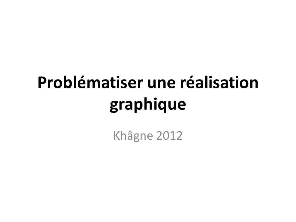 Problématiser une réalisation graphique Khâgne 2012