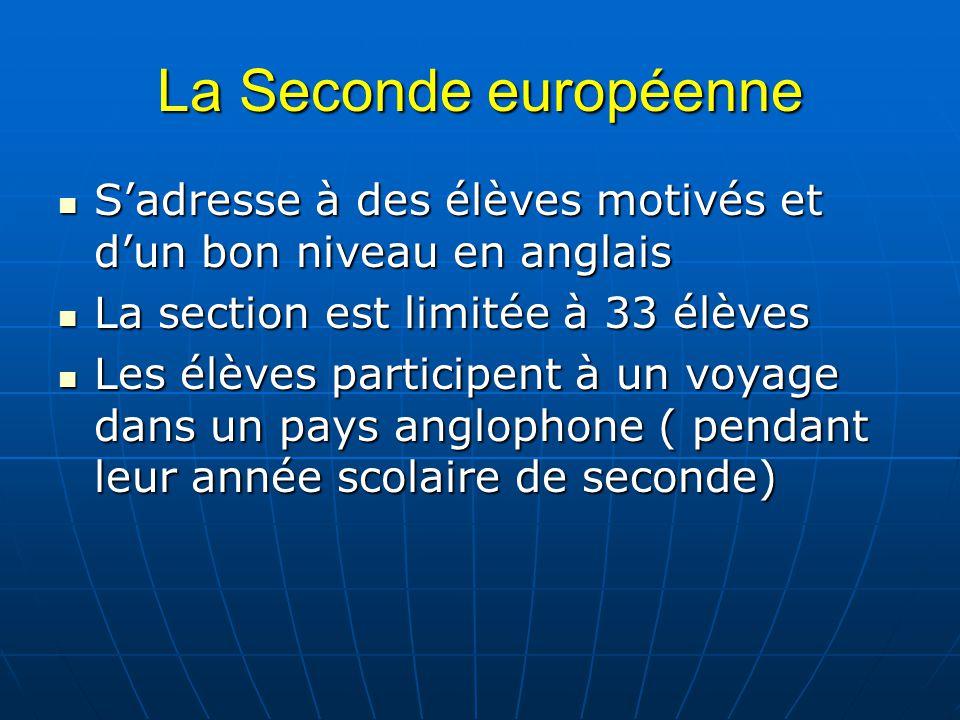 La Seconde européenne Sadresse Sadresse à des élèves motivés et dun bon niveau en anglais La La section est limitée à 33 élèves Les Les élèves partici