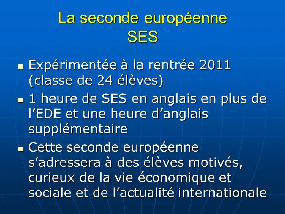La seconde européenne SES Expérimentée à la rentrée 2011 (classe de 24 élèves) Expérimentée à la rentrée 2011 (classe de 24 élèves) 1 heure de SES en