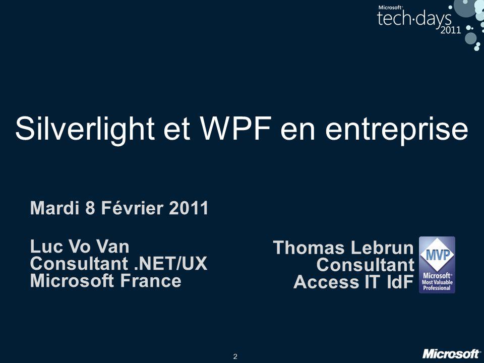 2 Silverlight et WPF en entreprise Mardi 8 Février 2011 Luc Vo Van Consultant.NET/UX Microsoft France Thomas Lebrun Consultant Access IT IdF