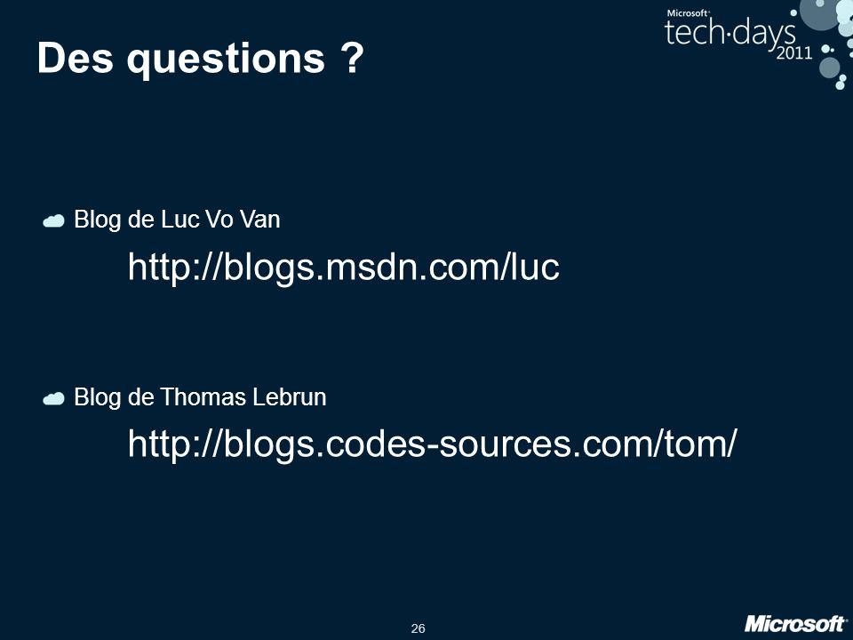 26 Des questions ? Blog de Luc Vo Van http://blogs.msdn.com/luc Blog de Thomas Lebrun http://blogs.codes-sources.com/tom/