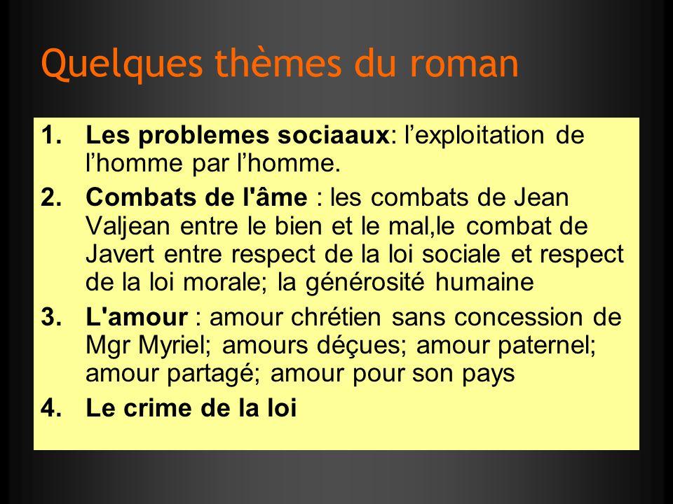 Quelques thèmes du roman 1.Les problemes sociaaux: lexploitation de lhomme par lhomme. 2.Combats de l'âme : les combats de Jean Valjean entre le bien