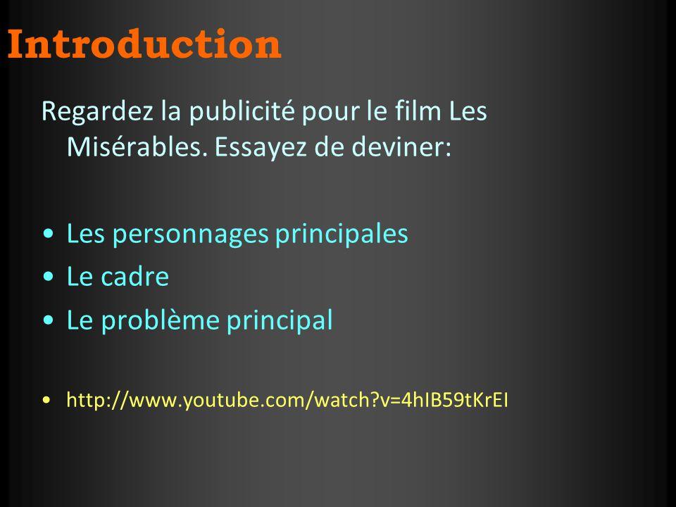 Regardez la publicité pour le film Les Misérables. Essayez de deviner: Les personnages principales Le cadre Le problème principal http://www.youtube.c