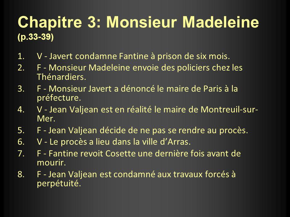 Chapitre 3: Monsieur Madeleine (p.33-39) 1.V - Javert condamne Fantine à prison de six mois. 2.F - Monsieur Madeleine envoie des policiers chez les Th