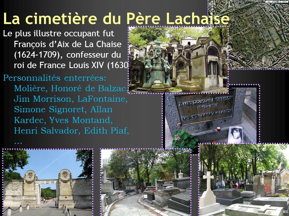 La cimetière du Père Lachaise Le plus illustre occupant fut François dAix de La Chaise (1624-1709), confesseur du roi de France Louis XIV (1630) Perso