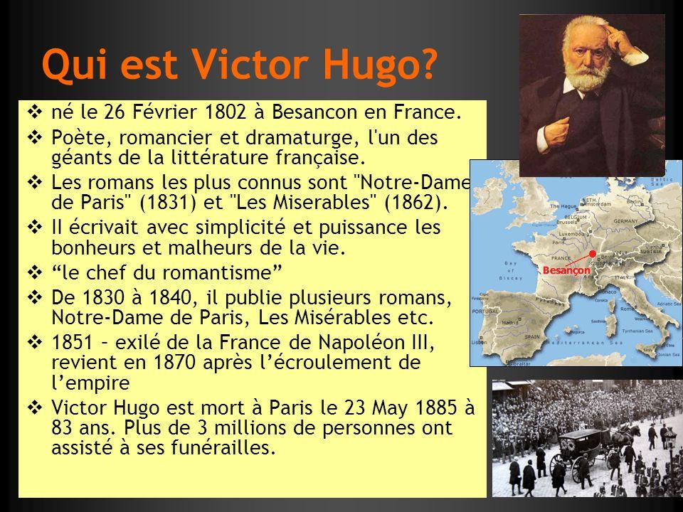 Qui est Victor Hugo? né le 26 Février 1802 à Besancon en France. Poète, romancier et dramaturge, l'un des géants de la littérature française. Les roma