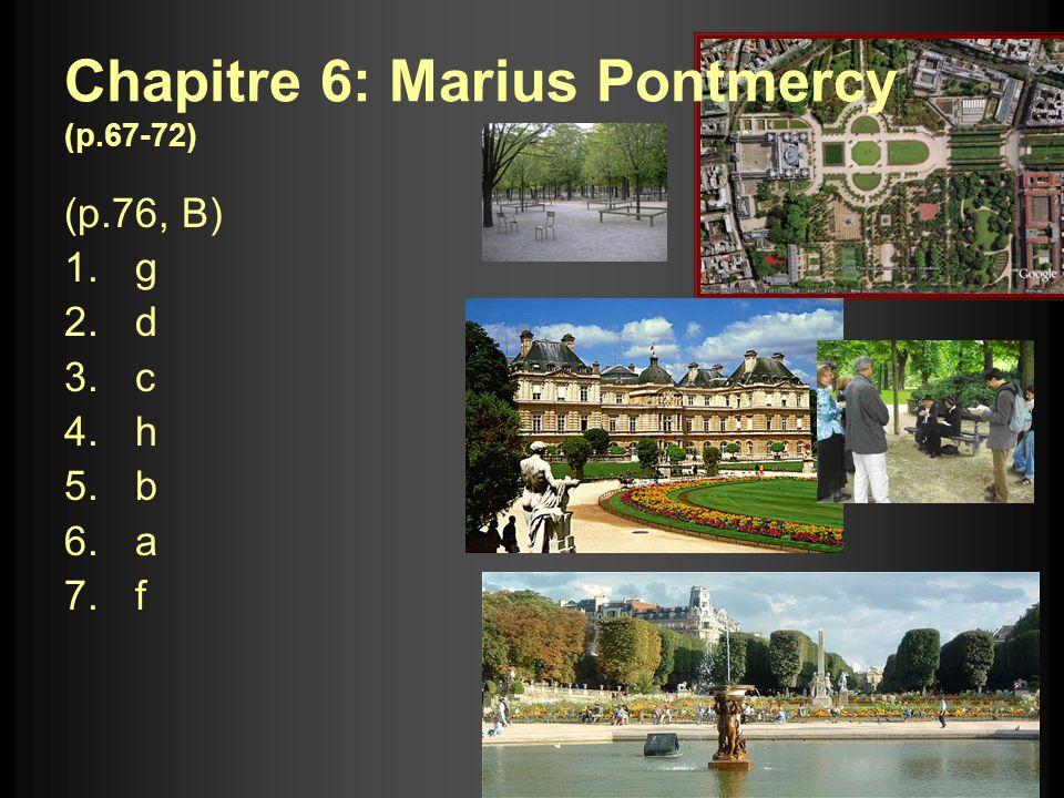 Chapitre 6: Marius Pontmercy (p.67-72) (p.76, B) 1.g 2.d 3.c 4.h 5.b 6.a 7.f