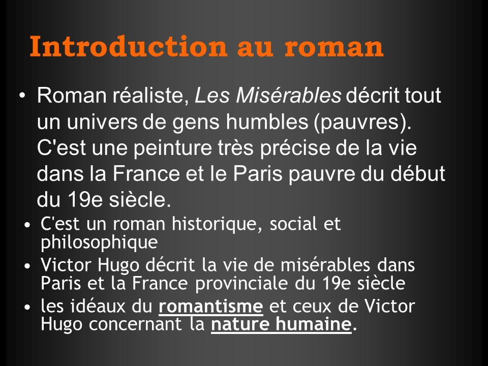Introduction au roman C'est un roman historique, social et philosophique Victor Hugo décrit la vie de misérables dans Paris et la France provinciale d