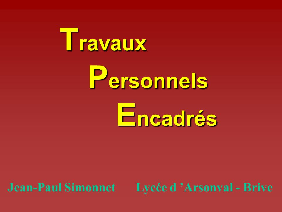 T ravaux P ersonnels E ncadrés Jean-Paul SimonnetLycée d Arsonval - Brive
