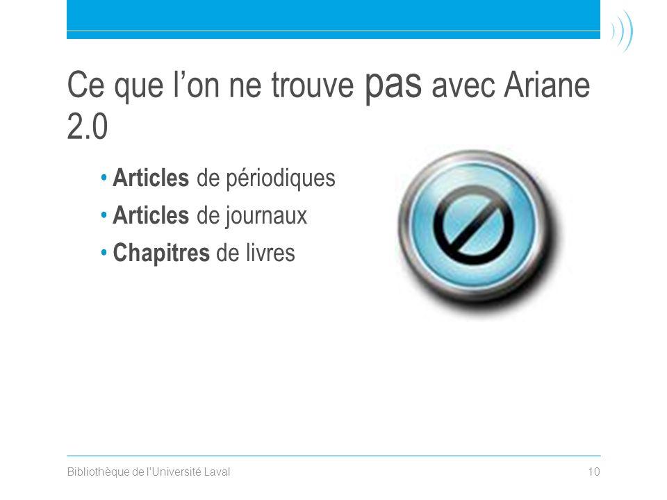 Bibliothèque de l Université Laval10 Articles de périodiques Articles de journaux Chapitres de livres Ce que lon ne trouve pas avec Ariane 2.0