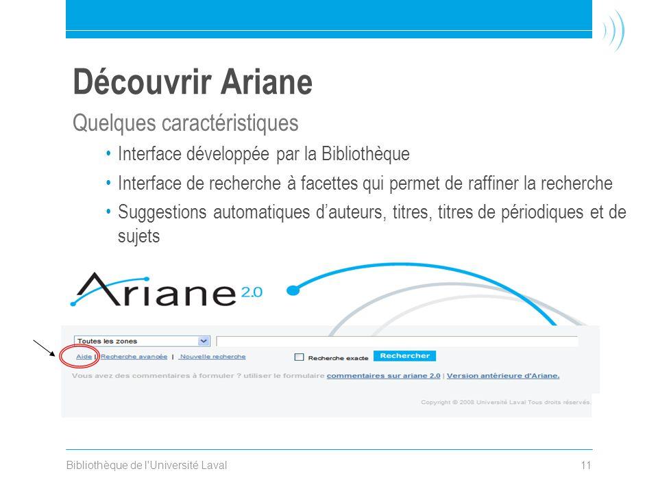 Bibliothèque de l'Université Laval11 Découvrir Ariane Quelques caractéristiques Interface développée par la Bibliothèque Interface de recherche à face