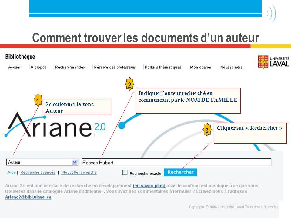 Bibliothèque de l'Université Laval13 Comment trouver les documents dun auteur 1 Sélectionner la zone Auteur 2 Indiquer lauteur recherché en commençant