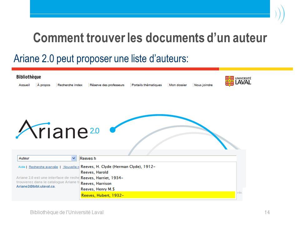 Bibliothèque de l'Université Laval14 Comment trouver les documents dun auteur Ariane 2.0 peut proposer une liste dauteurs: