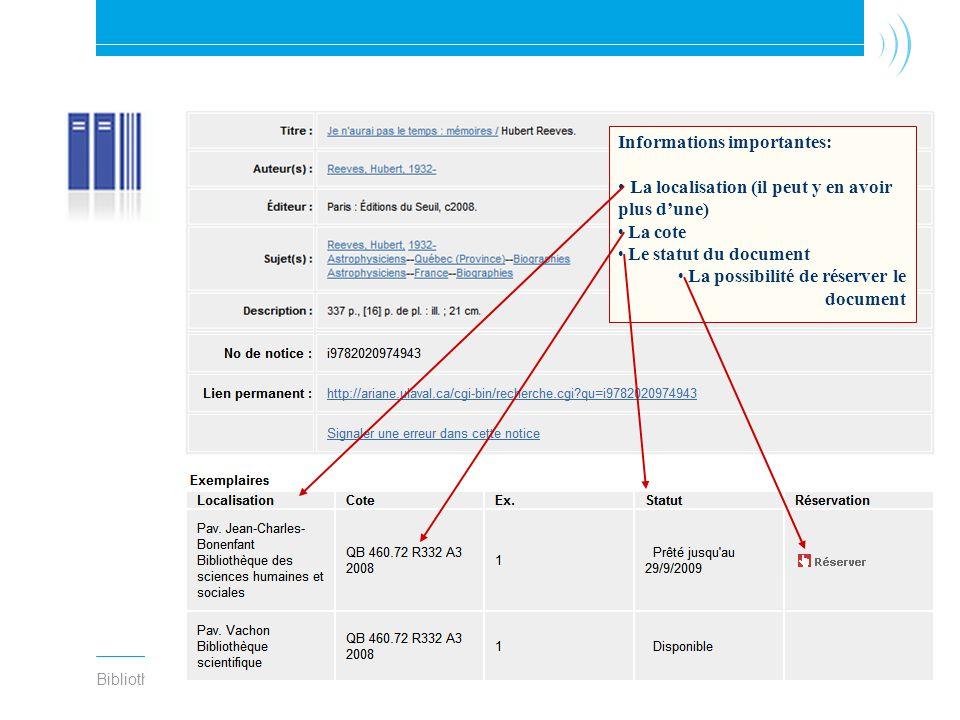 Bibliothèque de l Université Laval16 Noter les informations essentielles Informations importantes: La localisation (il peut y en avoir plus dune) La cote Le statut du document La possibilité de réserver le document