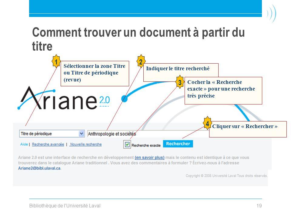 Bibliothèque de l'Université Laval19 Comment trouver un document à partir du titre 1 Sélectionner la zone Titre ou Titre de périodique (revue) 2 Indiq