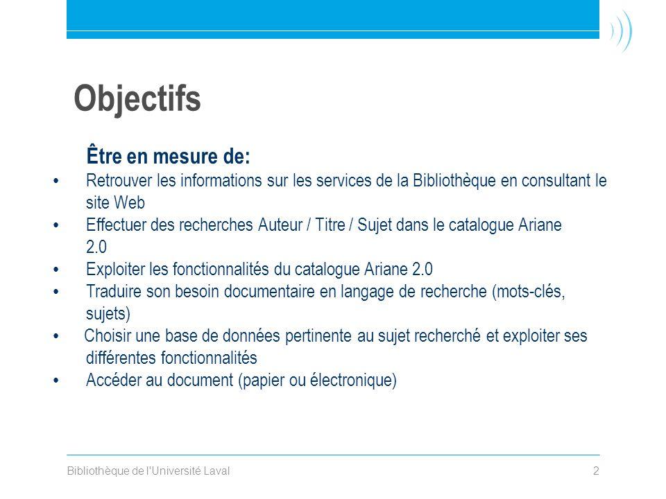 Bibliothèque de l'Université Laval2 Objectifs Être en mesure de: Retrouver les informations sur les services de la Bibliothèque en consultant le site