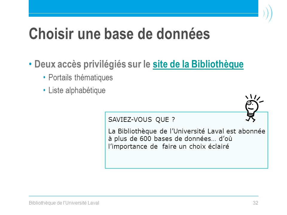 Bibliothèque de l Université Laval32 Choisir une base de données Deux accès privilégiés sur le site de la Bibliothèquesite de la Bibliothèque Portails thématiques Liste alphabétique SAVIEZ-VOUS QUE .