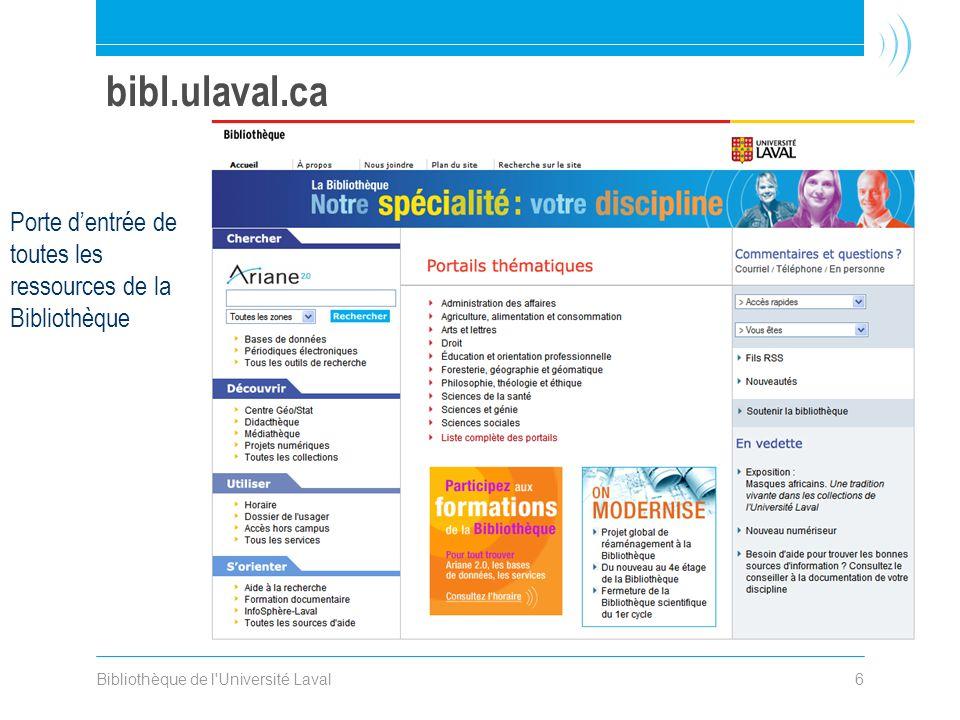 Bibliothèque de l'Université Laval6 bibl.ulaval.ca Porte dentrée de toutes les ressources de la Bibliothèque