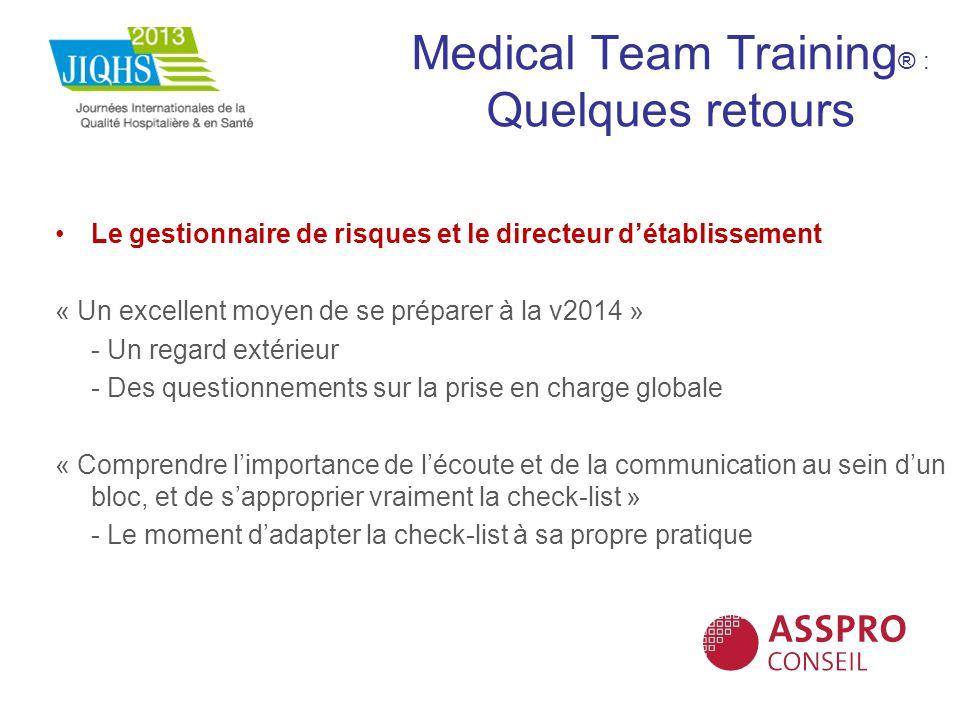 Medical Team Training ® : Quelques retours Le gestionnaire de risques et le directeur détablissement « Un excellent moyen de se préparer à la v2014 »