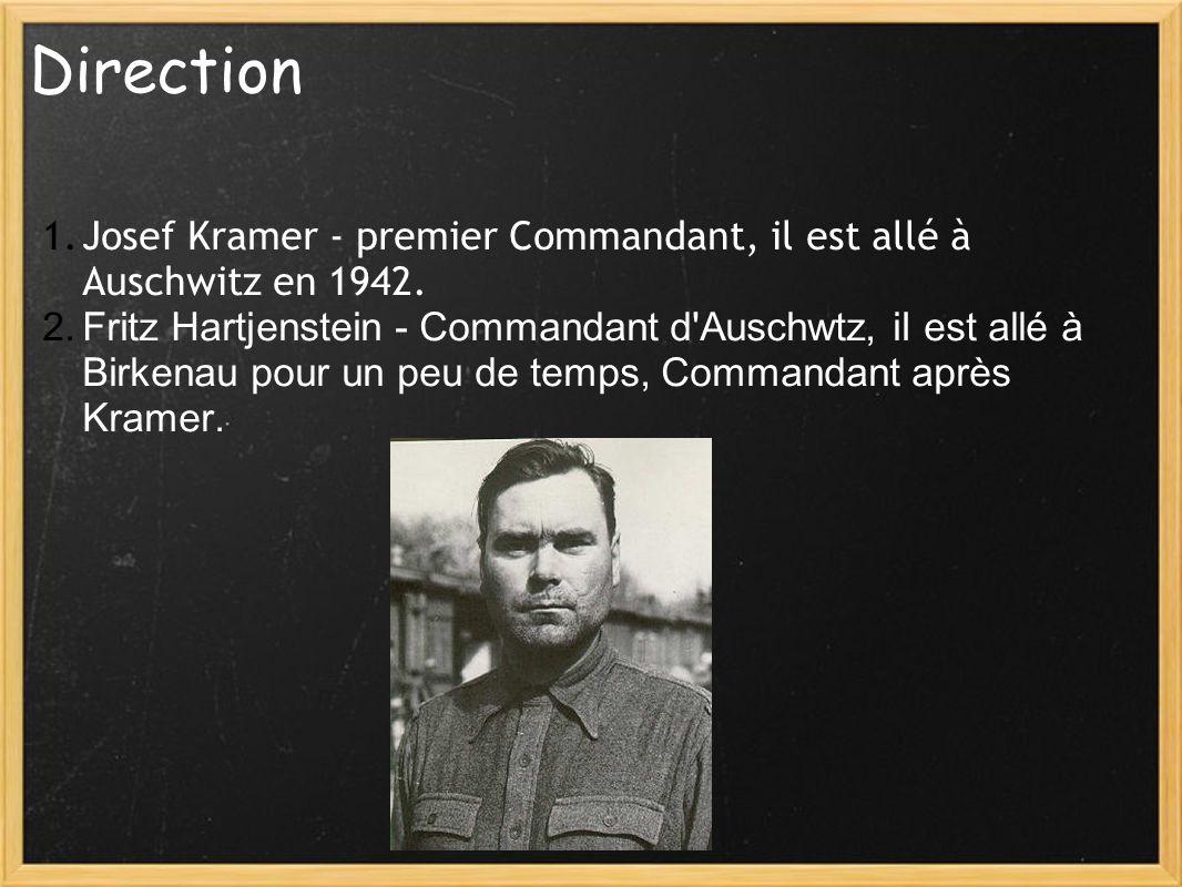 Direction 1.Josef Kramer - premier Commandant, il est allé à Auschwitz en 1942. 2.Fritz Hartjenstein - Commandant d'Auschwtz, iI est allé à Birkenau p