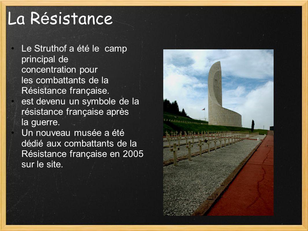 La R é sistance Le Struthof a été le camp principal de concentration pour les combattants de la Résistance française. est devenu un symbole de la rési