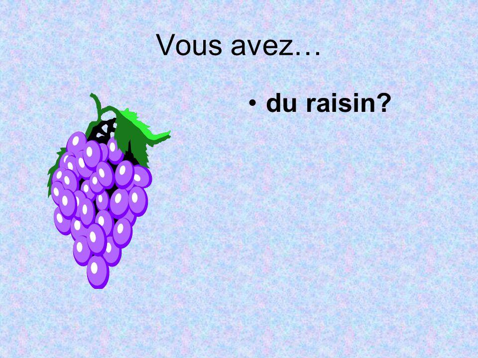 Vous avez… du raisin?