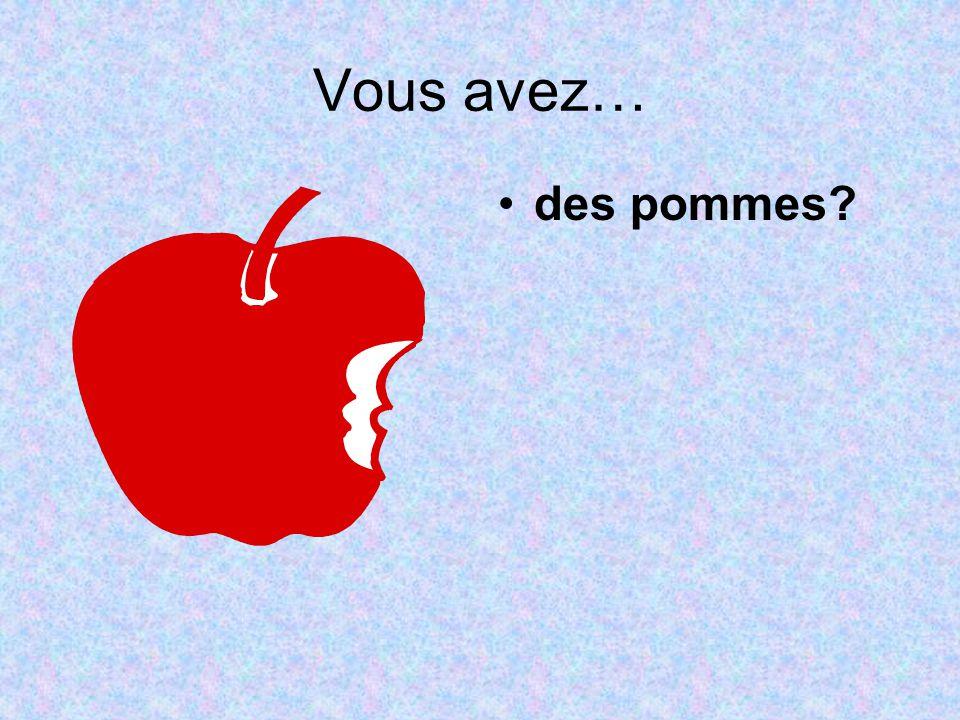 Vous avez… des pommes?