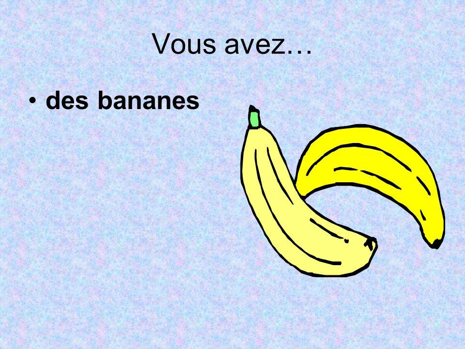 Vous avez… des bananes