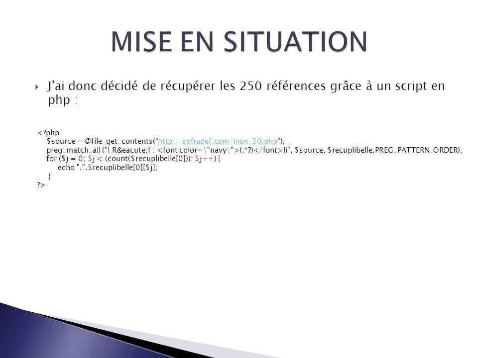 Ce code est composé de 2 parties distinct, tout d abord la récupération du code source de la page ciblé (ici celle du fournisseur) : $source = @file_get_contents( http://sofradef.com/inox_30.php );http://sofradef.com/inox_30.php