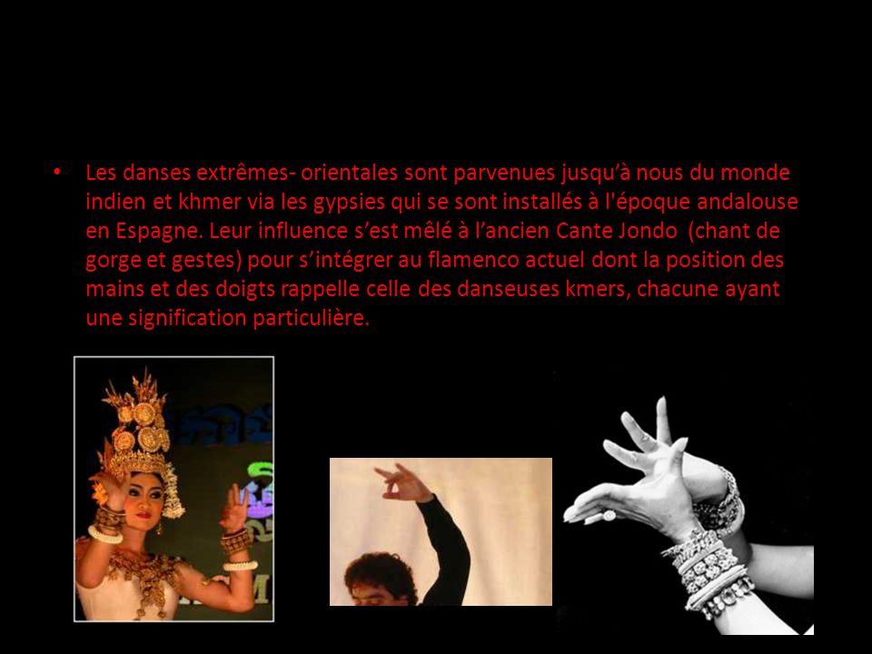 Les danses extrêmes- orientales sont parvenues jusquà nous du monde indien et khmer via les gypsies qui se sont installés à l époque andalouse en Espagne.