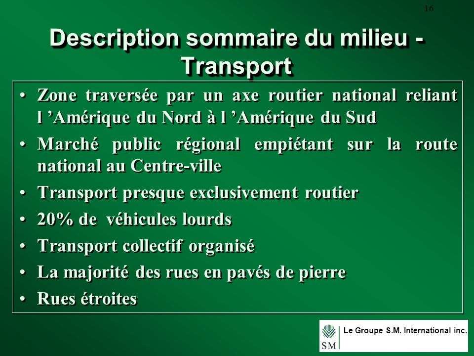 Le Groupe S.M. International inc. 16 Description sommaire du milieu - Transport Zone traversée par un axe routier national reliant l Amérique du Nord