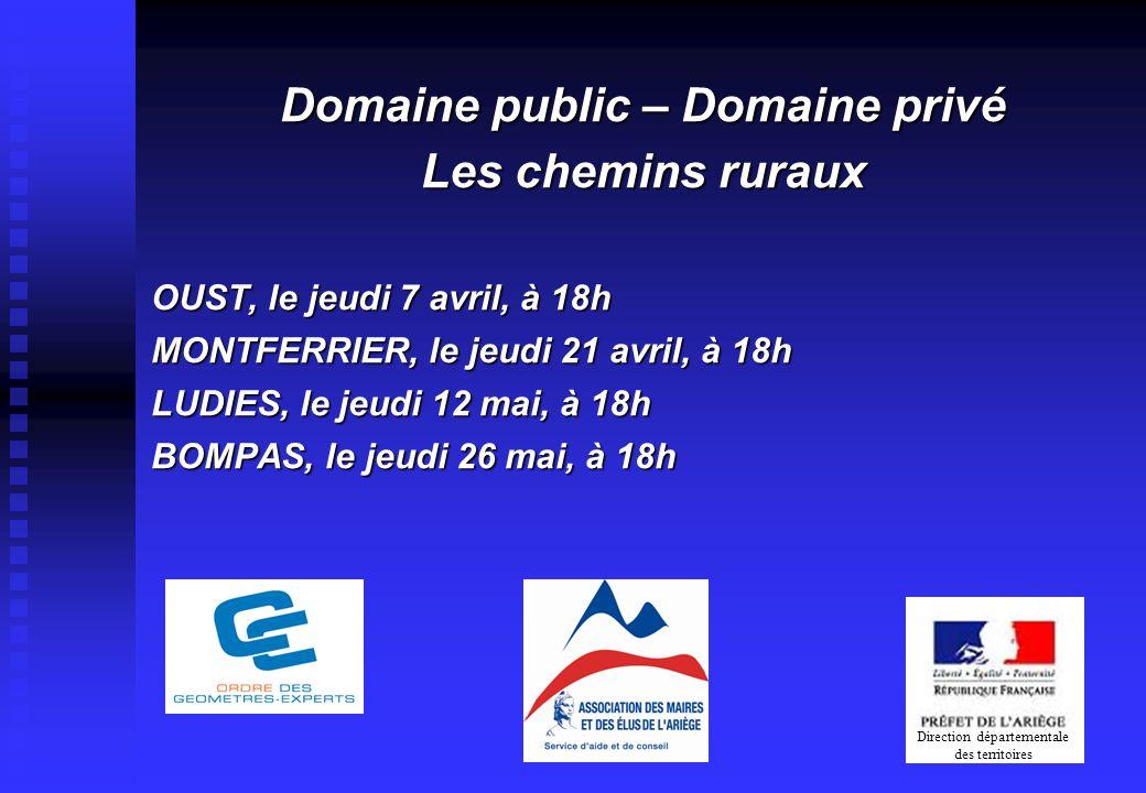 Domaine public – Domaine privé Les chemins ruraux OUST, le jeudi 7 avril, à 18h MONTFERRIER, le jeudi 21 avril, à 18h LUDIES, le jeudi 12 mai, à 18h B