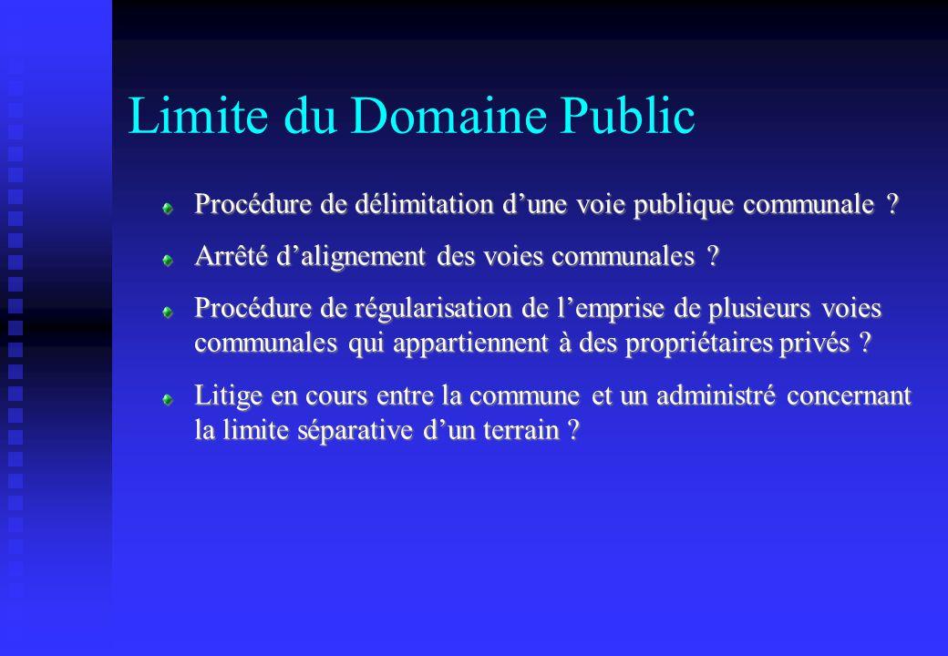 Limite du Domaine Public Procédure de délimitation dune voie publique communale ? Arrêté dalignement des voies communales ? Procédure de régularisatio