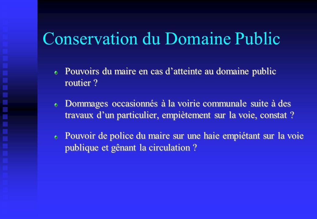 Conservation du Domaine Public Pouvoirs du maire en cas datteinte au domaine public routier ? Dommages occasionnés à la voirie communale suite à des t