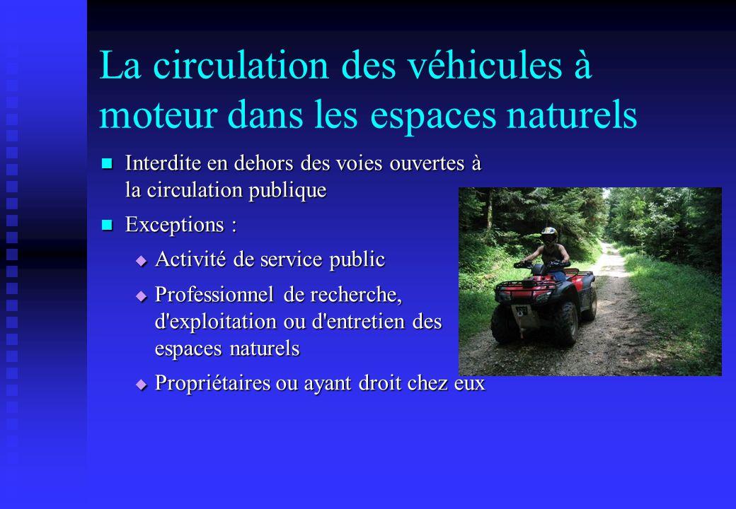 La circulation des véhicules à moteur dans les espaces naturels Interdite en dehors des voies ouvertes à la circulation publique Interdite en dehors d