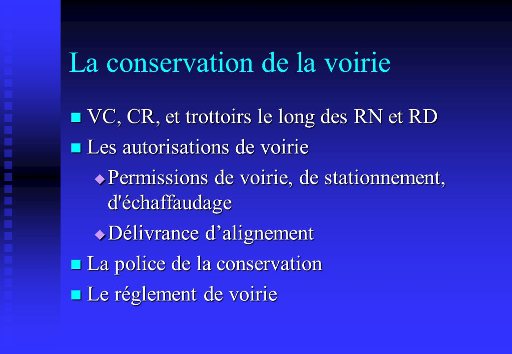 La conservation de la voirie VC, CR, et trottoirs le long des RN et RD VC, CR, et trottoirs le long des RN et RD Les autorisations de voirie Les autor