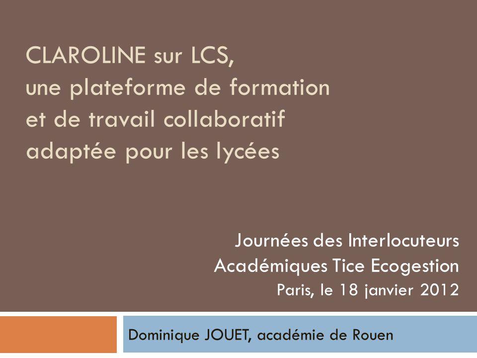CLAROLINE sur LCS, une plateforme de formation et de travail collaboratif adaptée pour les lycées Dominique JOUET, académie de Rouen Journées des Inte