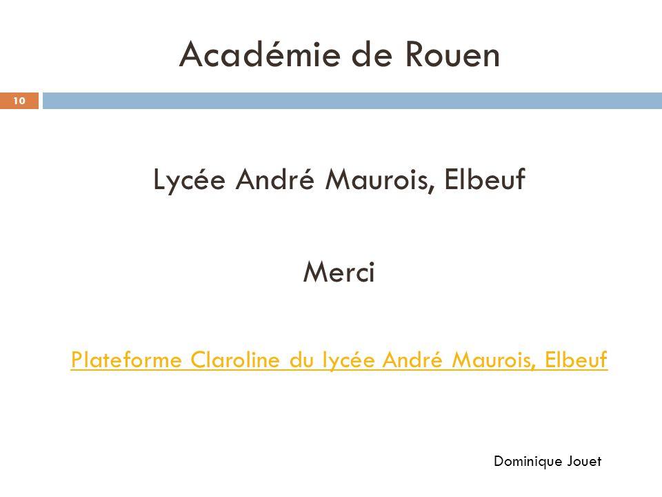 Académie de Rouen Lycée André Maurois, Elbeuf Merci Plateforme Claroline du lycée André Maurois, Elbeuf Dominique Jouet 10