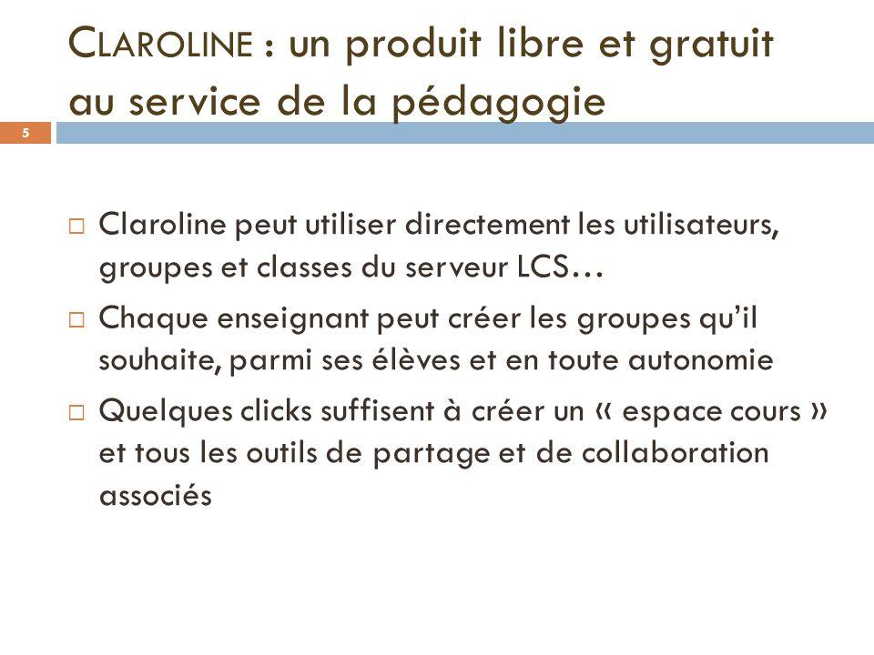 C LAROLINE : un produit libre et gratuit au service de la pédagogie Claroline peut utiliser directement les utilisateurs, groupes et classes du serveu